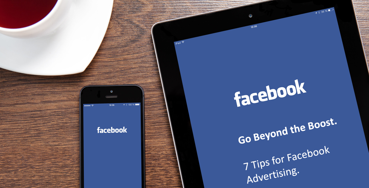 Go Beyond the Boost – 7 Tips for Facebook Advertising